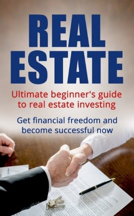 Real Estate: Ultimate Beginner's Guide to Real Estate Investing