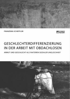 Geschlechterdifferenzierung in der Arbeit mit Obdachlosen. Armut und Geschlecht als Faktoren sozialer Ungleichheit
