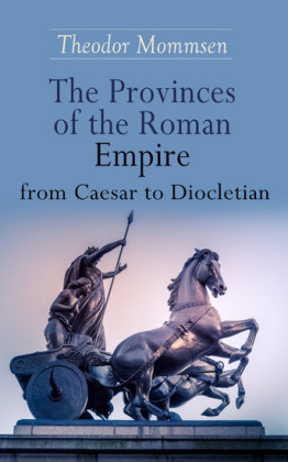 The Provinces of the Roman Empire from Caesar to Diocletian