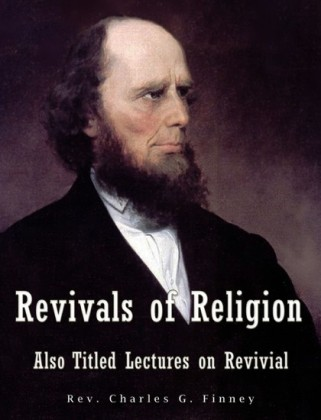 Revivals of Religion Also titled Lectures on Revival