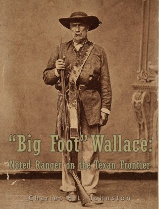 'Big Foot' Wallace: Noted Ranger on the Texan Frontier