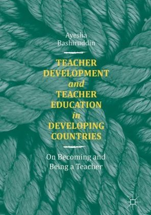 Teacher Development and Teacher Education in Developing Countries