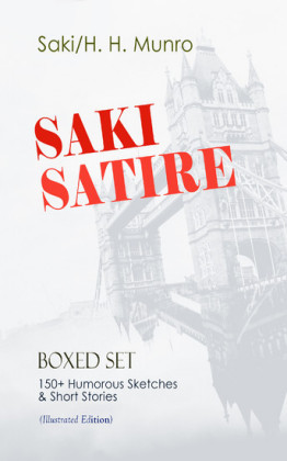 SAKI SATIRE Boxed Set: 150+ Humorous Sketches & Short Stories (Illustrated Edition)