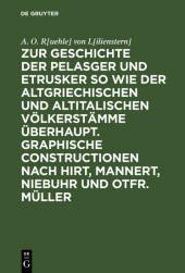 Zur Geschichte der Pelasger und Etrusker so wie der altgriechischen und altitalischen Völkerstämme überhaupt. Graphische Constructionen nach Hirt, Mannert, Niebuhr und Otfr. Müller