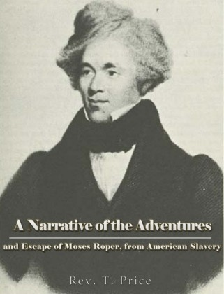 A Narrative of the Adventures and Escape of Moses Roper, from American Slavery