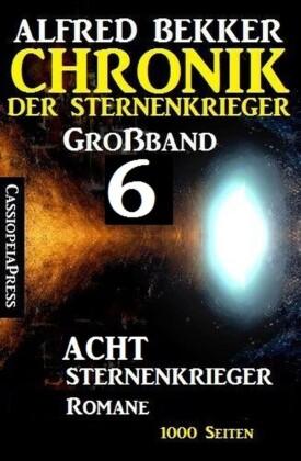 Großband #6 - Chronik der Sternenkrieger: Acht Sternenkrieger Romane