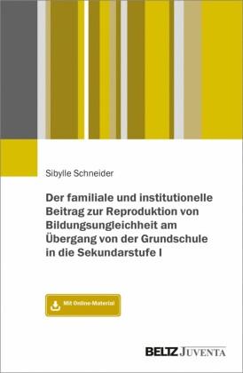 Der familiale und institutionelle Beitrag zur Reproduktion von Bildungsungleichheit am Übergang von der Grundschule in die Sekundarstufe I