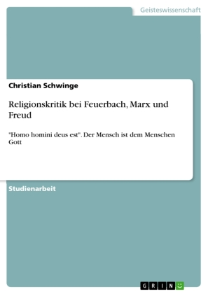 Religionskritik bei Feuerbach, Marx und Freud