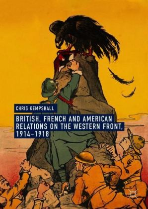 British, French and American Relations on the Western Front, 1914-1918
