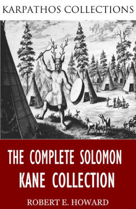 The Complete Solomon Kane Collection