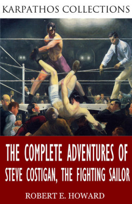 The Complete Adventures of Steve Costigan, the Fighting Sailor