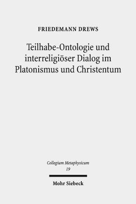 Teilhabe-Ontologie und interreligiöser Dialog im Platonismus und Christentum