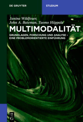 Wildfeuer, J., Bateman, J., Hiippala, T.: Multimodalität