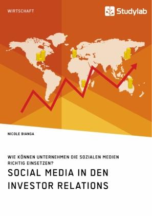 Social Media in den Investor Relations. Wie können Unternehmen die sozialen Medien richtig einsetzen?