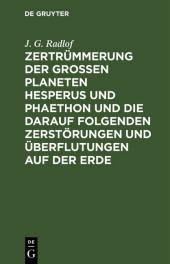 Zertrümmerung der großen Planeten Hesperus und Phaethon und die darauf folgenden Zerstörungen und Überflutungen auf der Erde