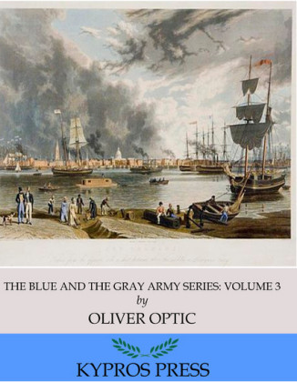 The Blue and the Gray Army Series: A Lieutenant at Eighteen, Volume 3 of 6