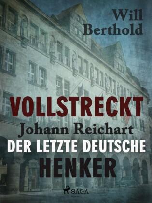 Vollstreckt - Johann Reichart, der letzte deutsche Henker