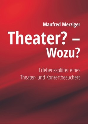 Theater? - Wozu?