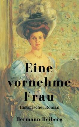 Hermann Heiberg: Eine vornehme Frau - Historischer Roman