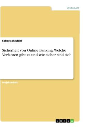 Sicherheit von Online Banking. Welche Verfahren gibt es und wie sicher sind sie?