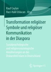 Transformation religiöser Symbole und religiöser Kommunikation in der Diaspora