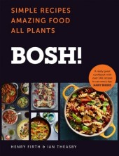 BOSH!: Simple Recipes. Amazing Food. All Plants. The fastest-selling cookery book of the year