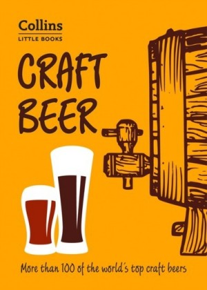 Craft Beer: More than 100 of the world's top craft beers (Collins Little Books)