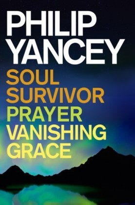 Philip Yancey: Soul Survivor, Prayer, Vanishing Grace