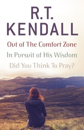 R. T. Kendall: In Pursuit of His Wisdom, Did You Think to Pray?, Out of the Comfort Zone
