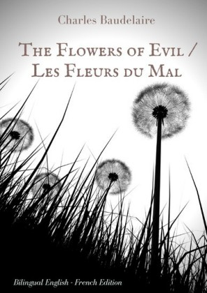 The Flowers of Evil / Les Fleurs du Mal : English - French Bilingual Edition