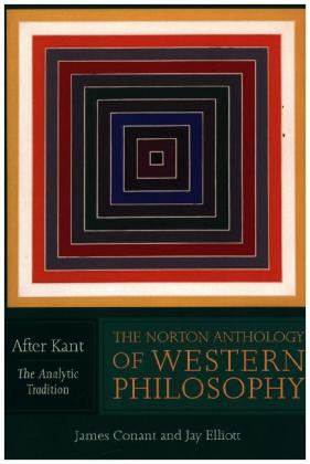 The Norton Anthology of Western Philosophy - After Kant V2