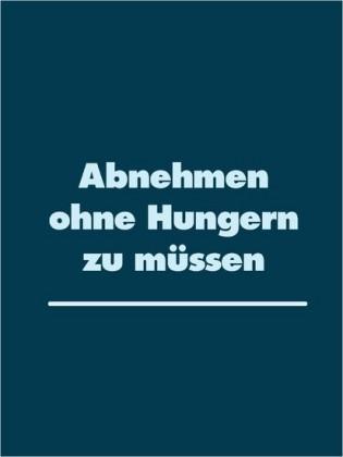 Abnehmen ohne Hungern zu müssen