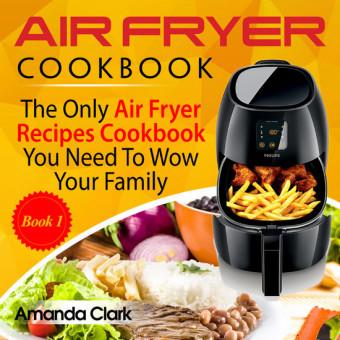 Air Fryer Cookbook Volume 1