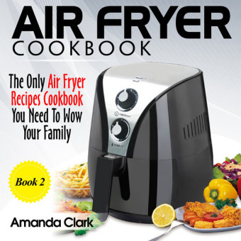 Air Fryer Recipes Cookbook You Need To Master Air Fryer Cooking. (Volume 2)