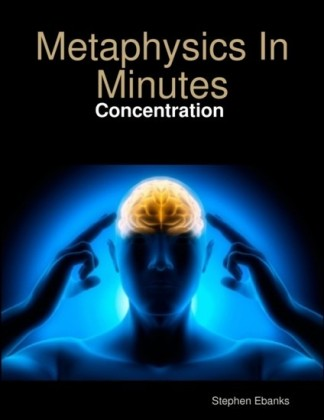 Metaphysics In Minutes: Concentration
