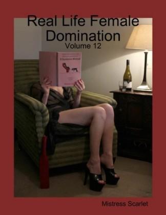 Real Life Female Domination: Volume 12