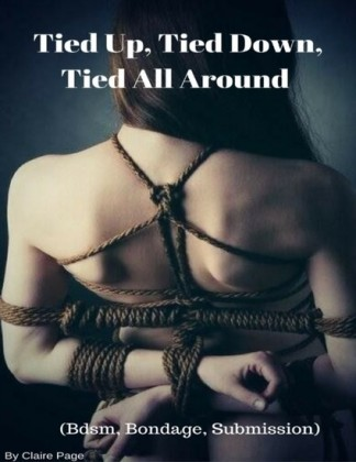Tied Up, Tied Down, Tied All Around (Bdsm, Bondage, Submission)
