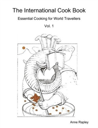 International Cook Book Essential Cooking for World Travellers Vol. 1