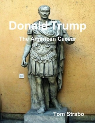 Donald Trump: The American Caesar
