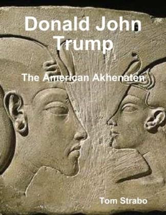 Donald John Trump: The American Akhenaten