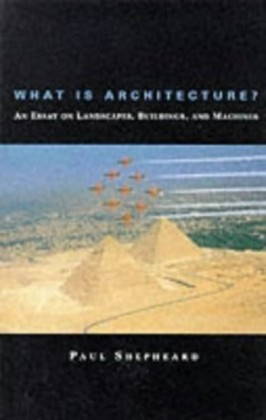 What Is Architecture? An Essay on Landscapes, Buildings, and Machines