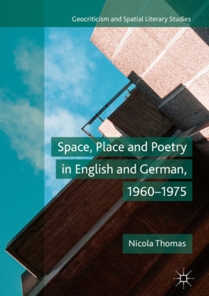 Space, Place and Poetry in English and German, 1960-1975