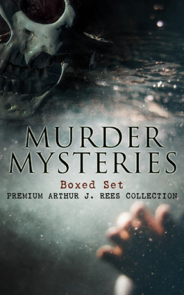 MURDER MYSTERIES Boxed Set: Premium Arthur J. Rees Collection