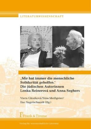 'Mir hat immer die menschliche Solidarität geholfen.' Die jüdischen Autorinnen Lenka Reinerová und Anna Seghers