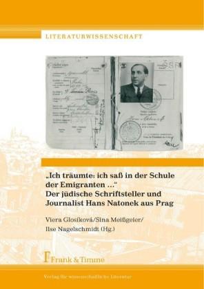 'Ich träumte: ich saß in der Schule der Emigranten ...' Der jüdische Schriftsteller und Journalist Hans Natonek aus Prag