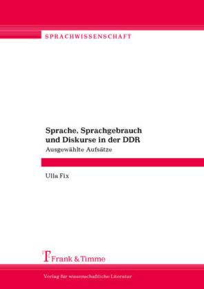 Sprache, Sprachgebrauch und Diskurse in der DDR