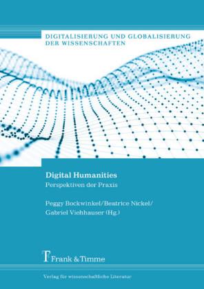 Digital Humanities - Perspektiven der Praxis