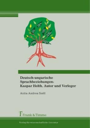 Deutsch-ungarische Sprachbeziehungen: Kaspar Helth, Autor und Verleger