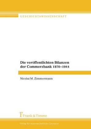 Die veröffentlichten Bilanzen der Commerzbank 1870-1944
