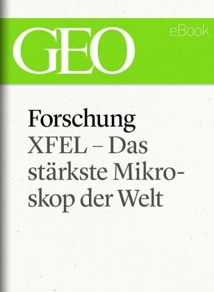 Forschung: XFEL - Das stärkste Mikroskop der Welt (GEO eBook Single)